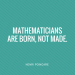Math Quotes - Famous Quotations by Mathematicians